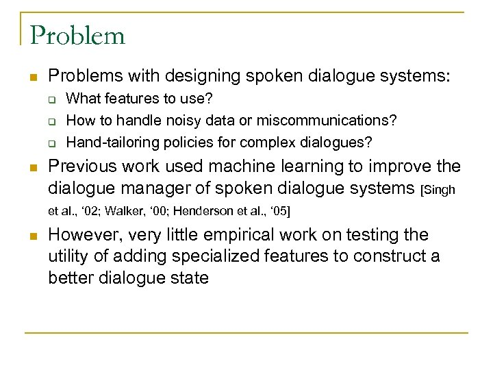 Problem n Problems with designing spoken dialogue systems: q q q n What features