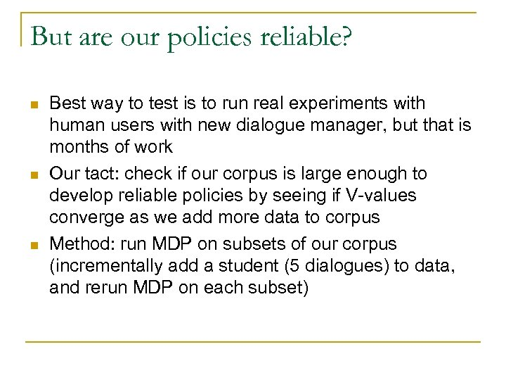 But are our policies reliable? n n n Best way to test is to