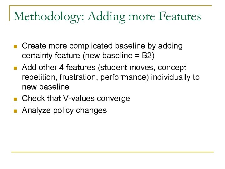 Methodology: Adding more Features n n Create more complicated baseline by adding certainty feature