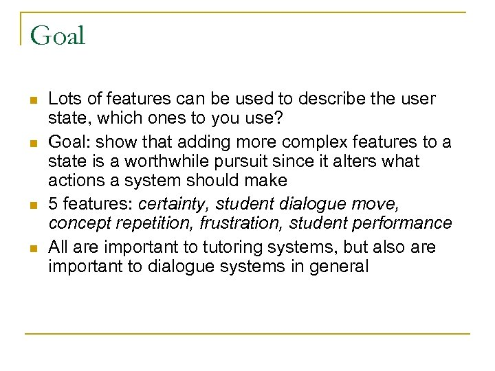Goal n n Lots of features can be used to describe the user state,