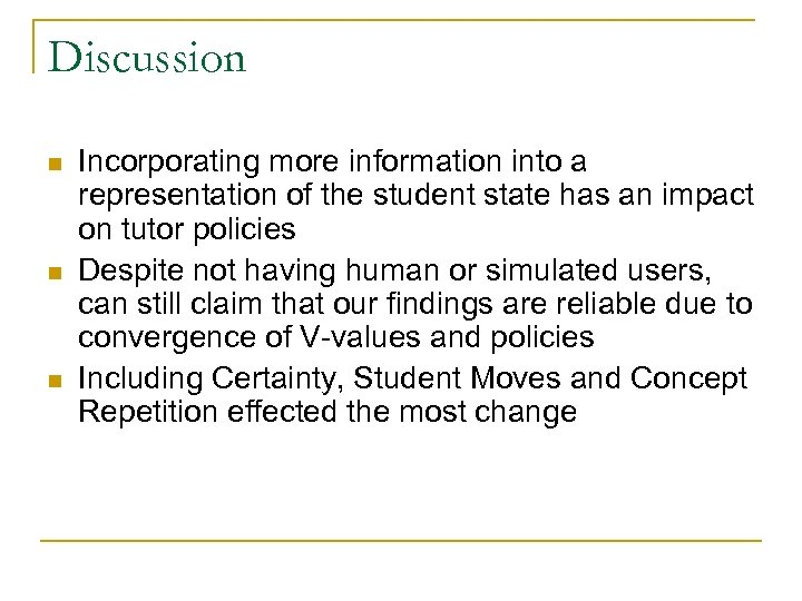 Discussion n Incorporating more information into a representation of the student state has an