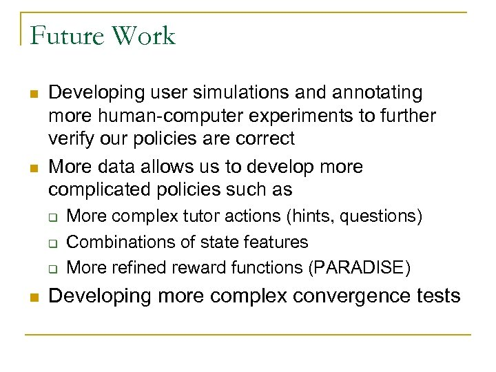 Future Work n n Developing user simulations and annotating more human-computer experiments to further