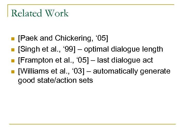 Related Work n n [Paek and Chickering, ' 05] [Singh et al. , '