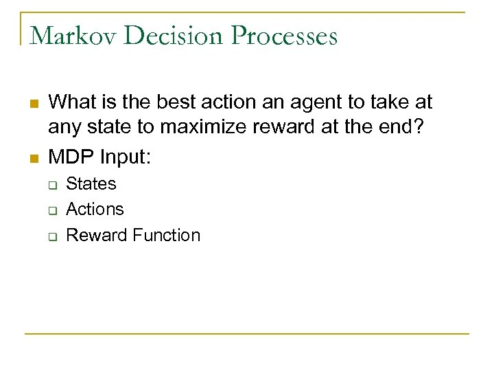 Markov Decision Processes n n What is the best action an agent to take