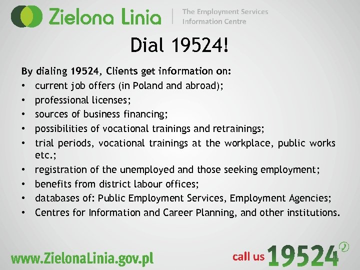 Dial 19524! By dialing 19524, Clients get information on: • current job offers (in