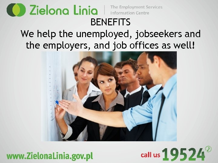 BENEFITS We help the unemployed, jobseekers and the employers, and job offices as well!