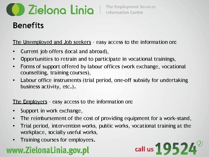 Benefits The Unemployed and Job seekers – easy access to the information on: •