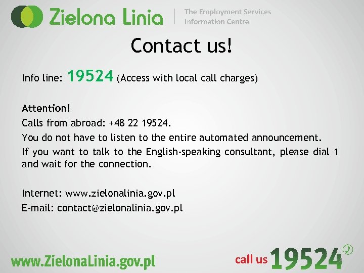 Contact us! Info line: 19524 (Access with local call charges) Attention! Calls from abroad: