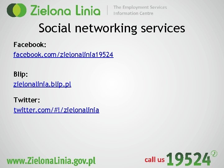 Social networking services Facebook: facebook. com/zielonalinia 19524 Blip: zielonalinia. blip. pl Twitter: twitter. com/#!/zielonalinia