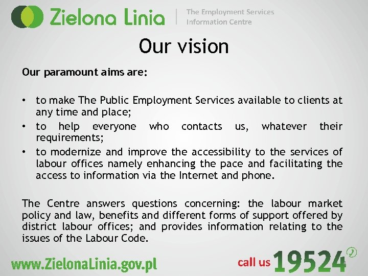 Our vision Our paramount aims are: • to make The Public Employment Services available
