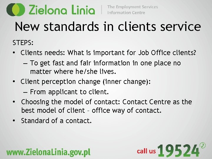 New standards in clients service STEPS: • Clients needs: What is important for Job