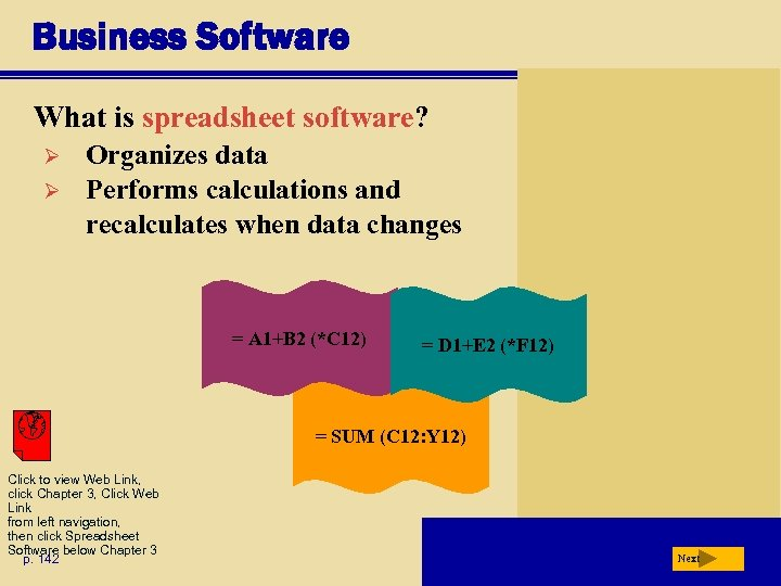 Business Software What is spreadsheet software? Ø Ø Organizes data Performs calculations and recalculates