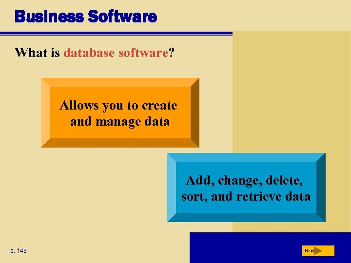 Business Software What is database software? Allows you to create and manage data Add,