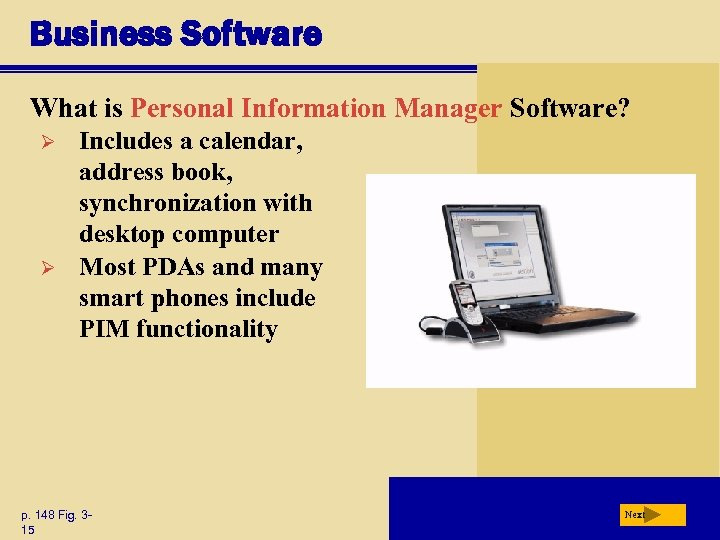 Business Software What is Personal Information Manager Software? Ø Ø Includes a calendar, address
