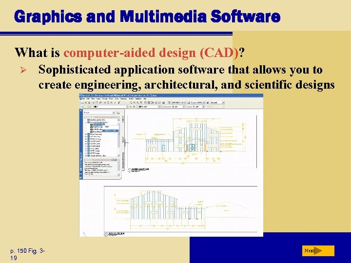 Graphics and Multimedia Software What is computer-aided design (CAD)? Ø Sophisticated application software that