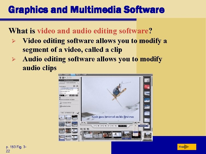Graphics and Multimedia Software What is video and audio editing software? Ø Ø Video