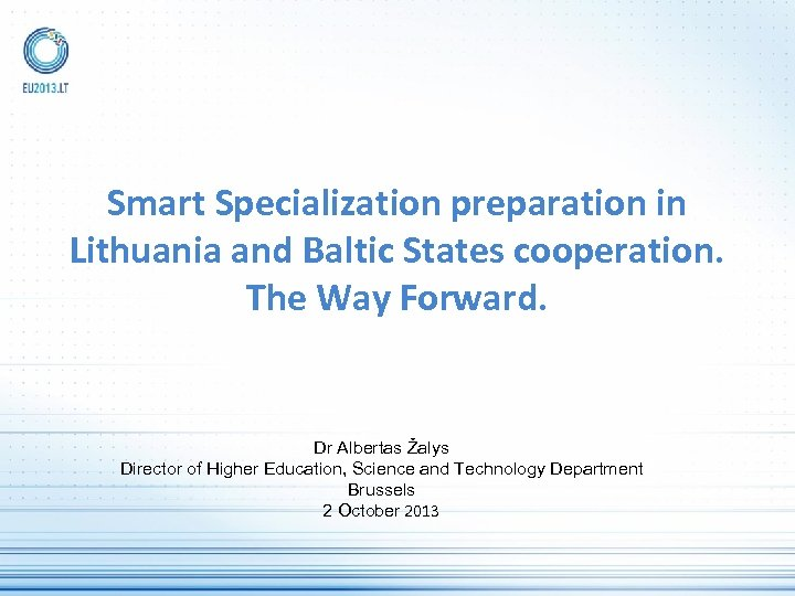 Smart Specialization preparation in Lithuania and Baltic States cooperation. The Way Forward. Dr Albertas