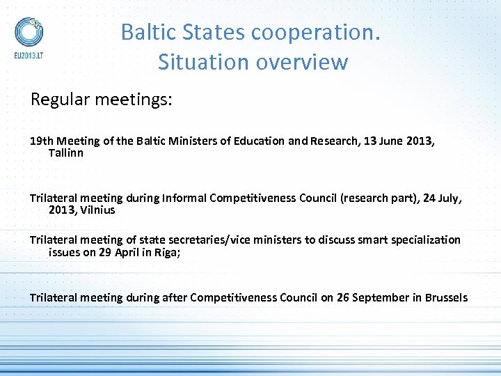 Baltic States cooperation. Situation overview Regular meetings: 19 th Meeting of the Baltic Ministers