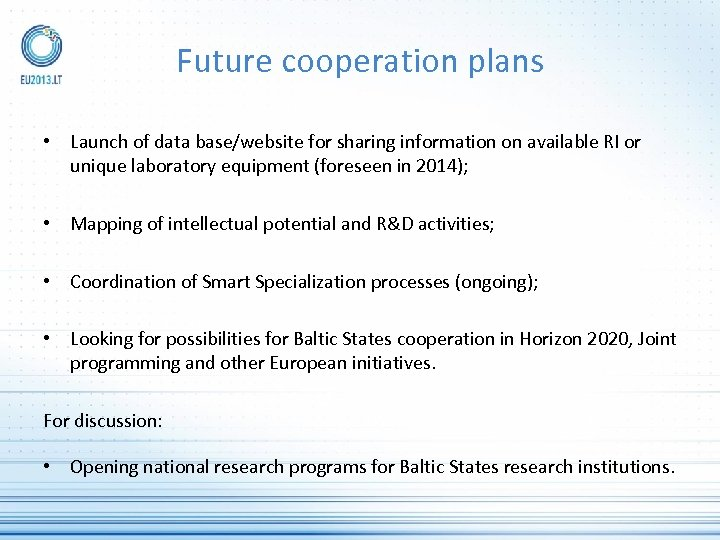 Future cooperation plans • Launch of data base/website for sharing information on available RI