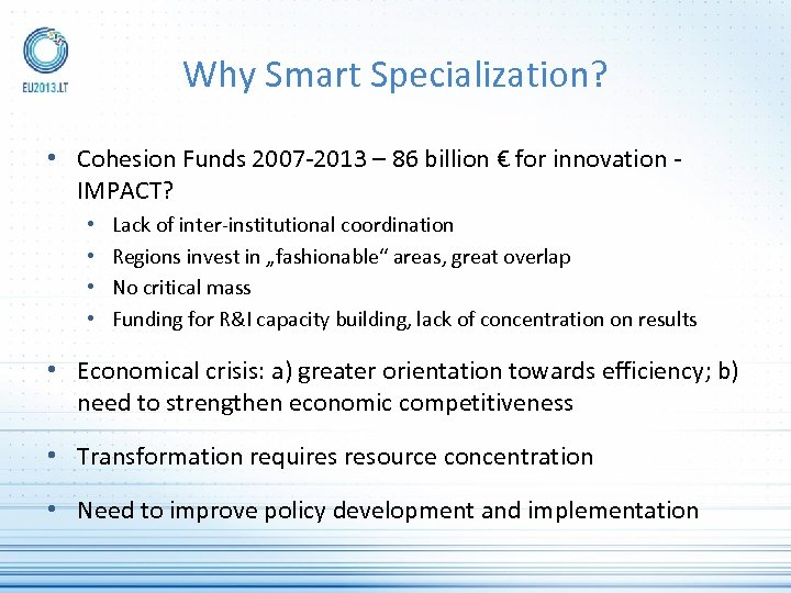 Why Smart Specialization? • Cohesion Funds 2007 -2013 – 86 billion € for innovation