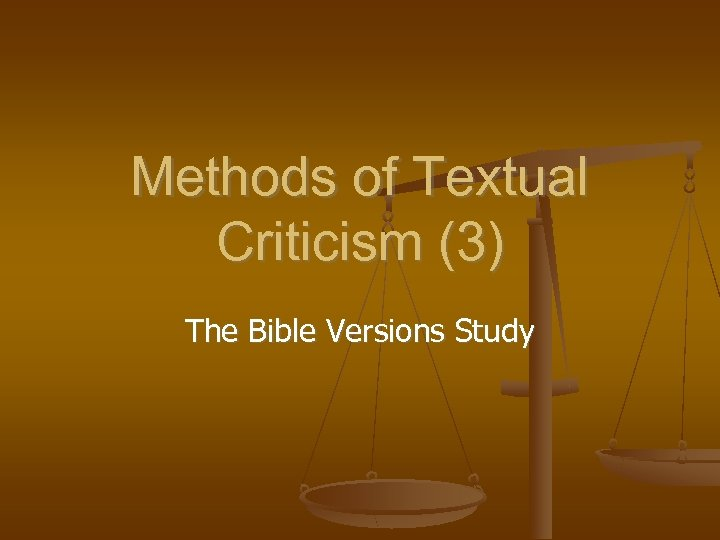 Methods of Textual Criticism (3) The Bible Versions Study