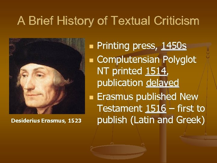 A Brief History of Textual Criticism Desiderius Erasmus, 1523 Printing press, 1450 s Complutensian