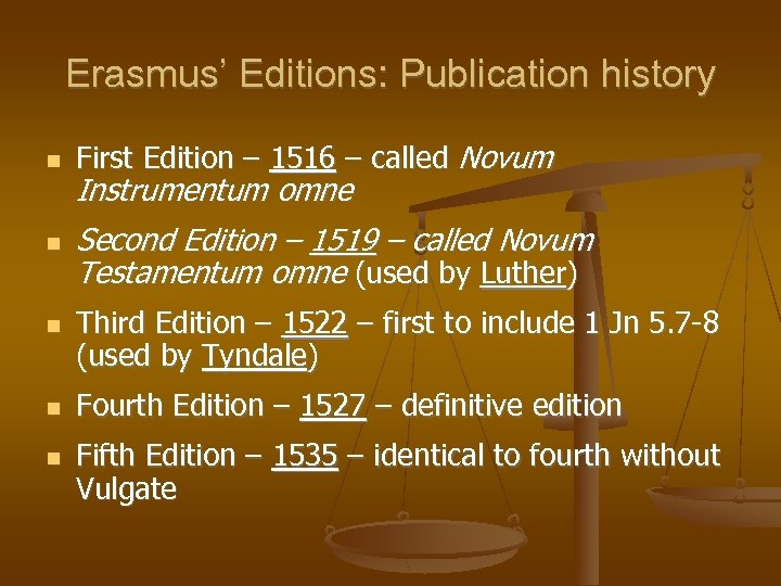 Erasmus' Editions: Publication history First Edition – 1516 – called Novum Instrumentum omne Second