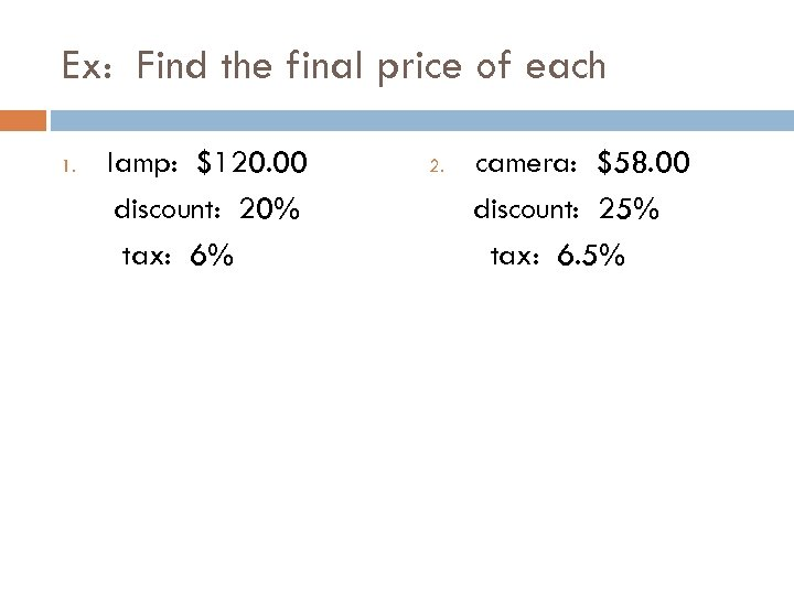 Ex: Find the final price of each 1. lamp: $120. 00 discount: 20% tax: