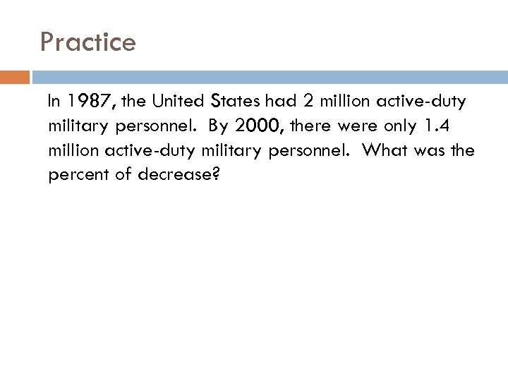 Practice In 1987, the United States had 2 million active-duty military personnel. By 2000,