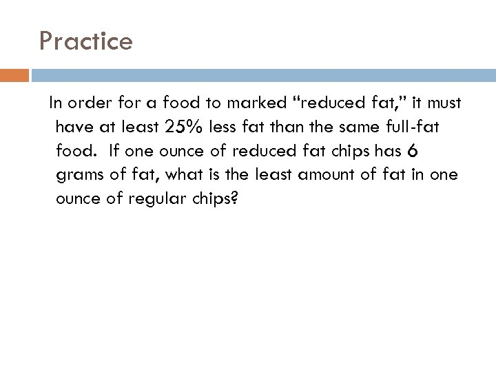"Practice In order for a food to marked ""reduced fat, "" it must have"
