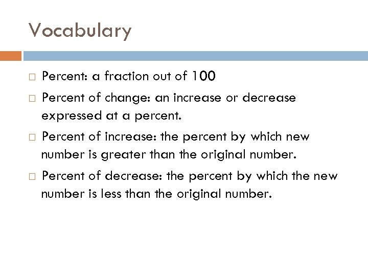 Vocabulary Percent: a fraction out of 100 Percent of change: an increase or decrease