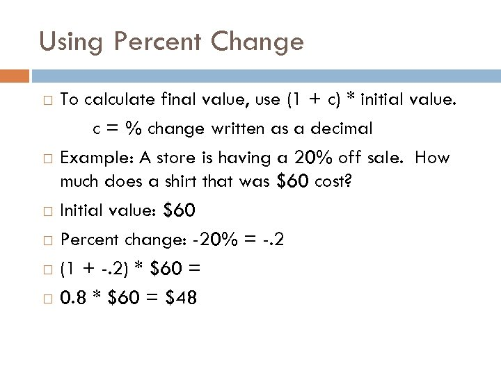 Using Percent Change To calculate final value, use (1 + c) * initial value.