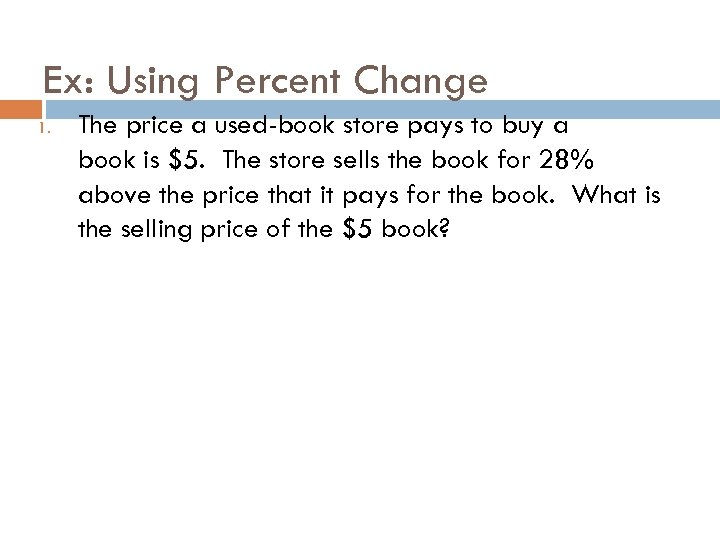 Ex: Using Percent Change 1. The price a used-book store pays to buy a