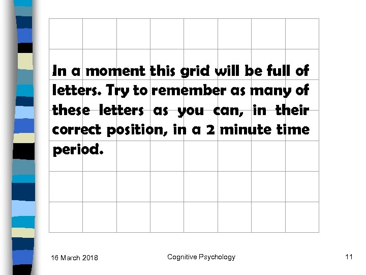 In a moment this grid will be full of letters. Try to remember as