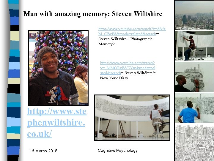 Man with amazing memory: Steven Wiltshire http: //www. youtube. com/watch? v=d. Afa M_CBv. P
