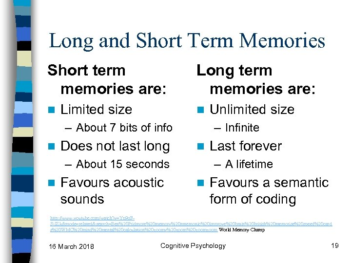 Long and Short Term Memories Short term memories are: n Limited size Long term