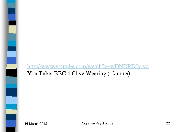http: //www. youtube. com/watch? v=w. DNDRDJy-vo You Tube: BBC 4 Clive Wearing (10 mins)