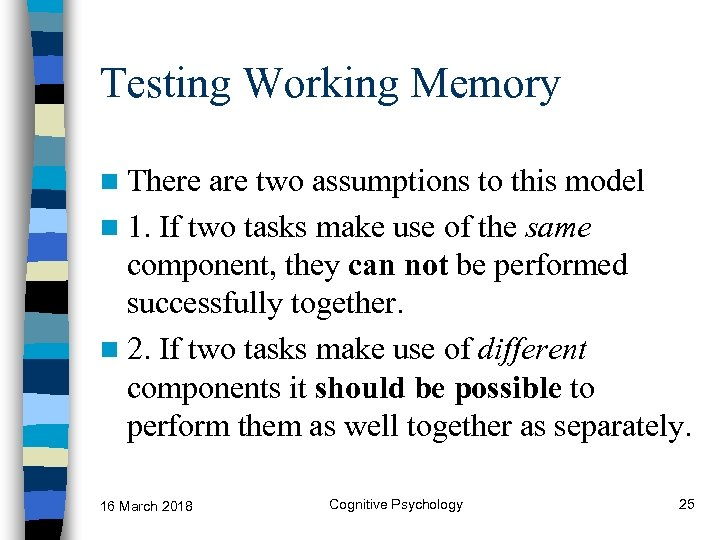 Testing Working Memory n There are two assumptions to this model n 1. If
