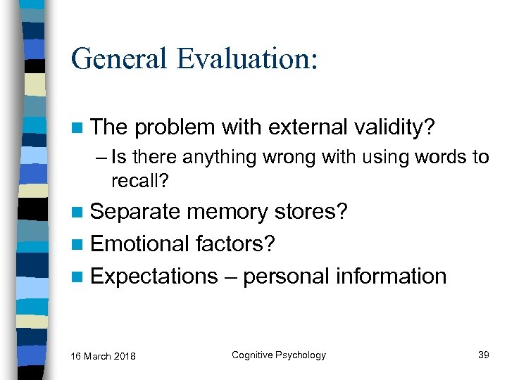 General Evaluation: n The problem with external validity? – Is there anything wrong with
