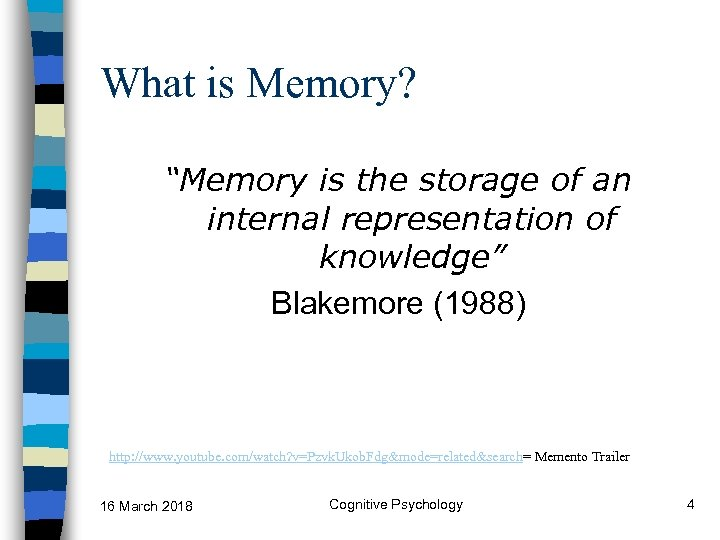 "What is Memory? ""Memory is the storage of an internal representation of knowledge"" Blakemore"