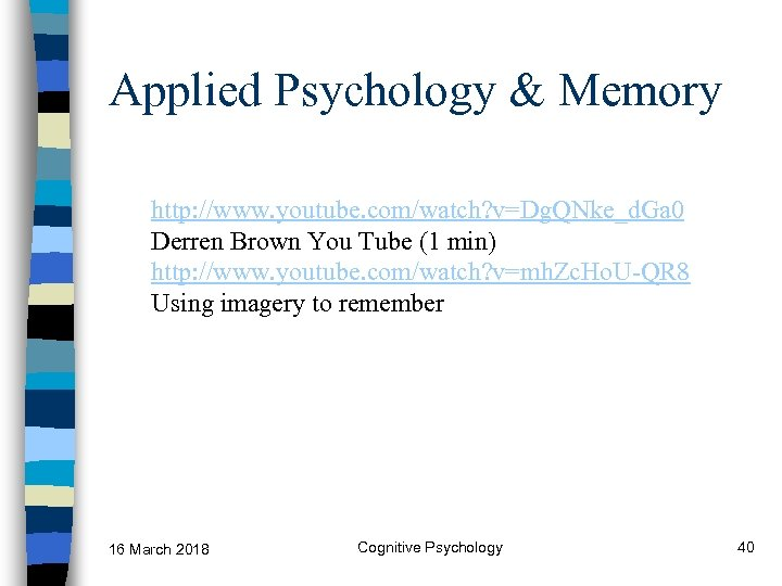 Applied Psychology & Memory http: //www. youtube. com/watch? v=Dg. QNke_d. Ga 0 Derren Brown