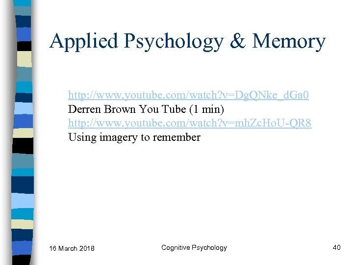 Applied Psychology & Memory http: //www. youtube. com/watch? v=Dg. QNke_d. Ga 0 Derren Brown