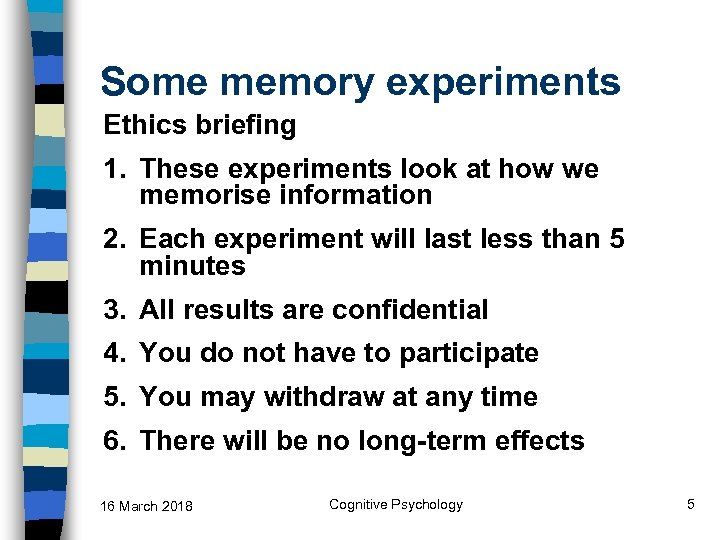 Some memory experiments Ethics briefing 1. These experiments look at how we memorise information