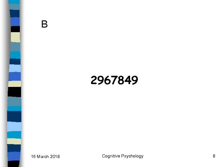 B 2967849 16 March 2018 Cognitive Psychology 8