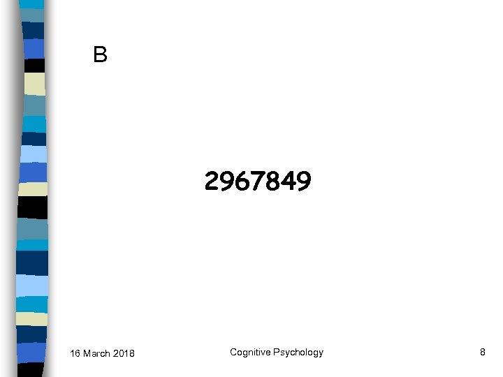B 2967849 16 March 2018 Cognitive Psychology 8