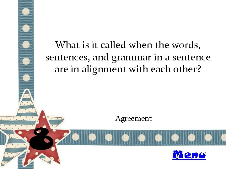 What is it called when the words, sentences, and grammar in a sentence are