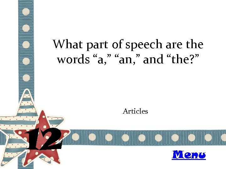 """What part of speech are the words """"a, """" """"an, """" and """"the? """""""