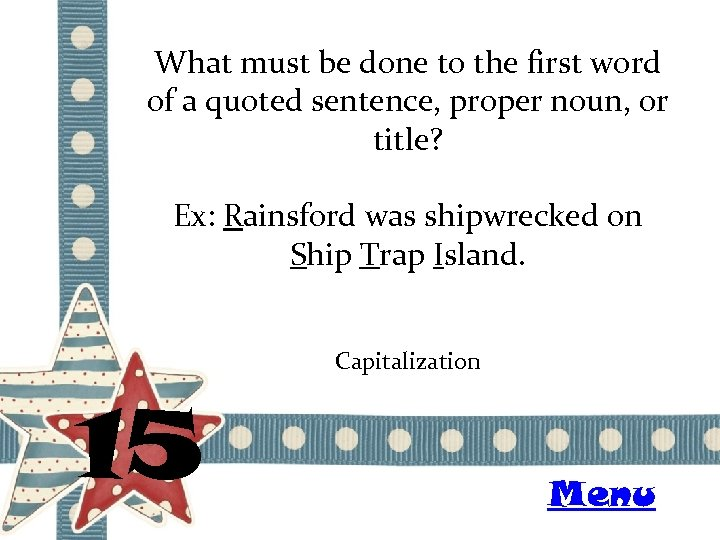 What must be done to the first word of a quoted sentence, proper noun,