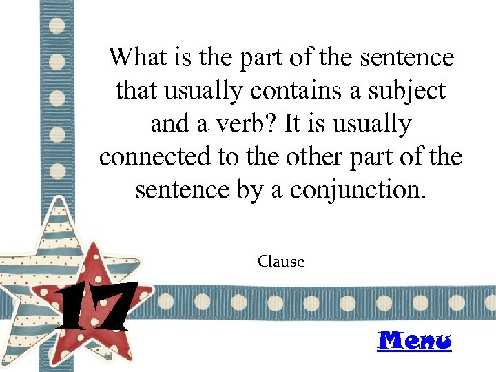 What is the part of the sentence that usually contains a subject and a