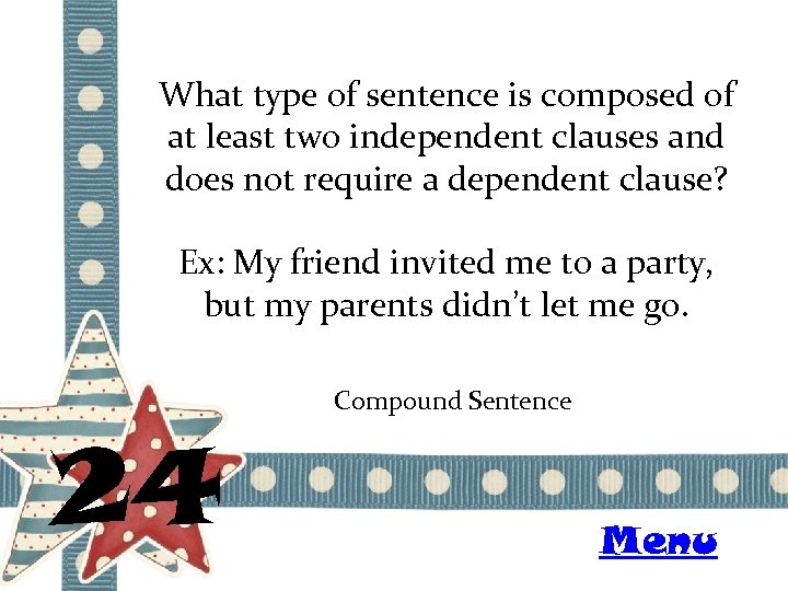 What type of sentence is composed of at least two independent clauses and does